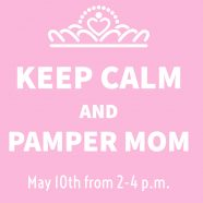Keep Calm and Pamper Mom: A Mother's Day Treat