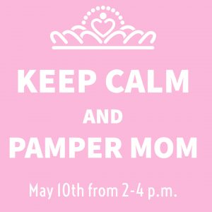 Keep Calm and Pamper Mom: A Mother's Day Treat @ J. Charley Griswell Senior Center